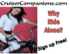 Never ride alone.  Get a Cruiser Companion.